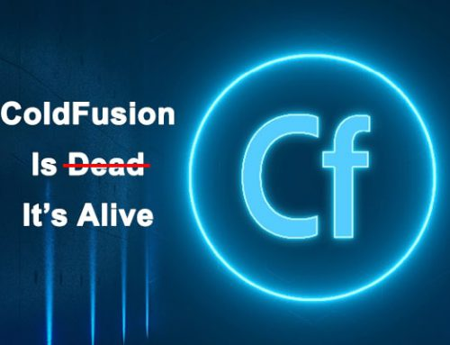 ColdFusion: It's Not Dead! It's Alive and Here to Stay!