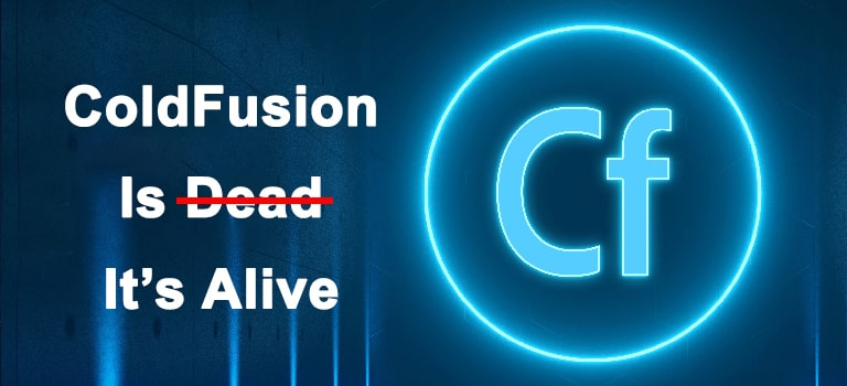 ColdFusion Is Not Dead It Is Alive